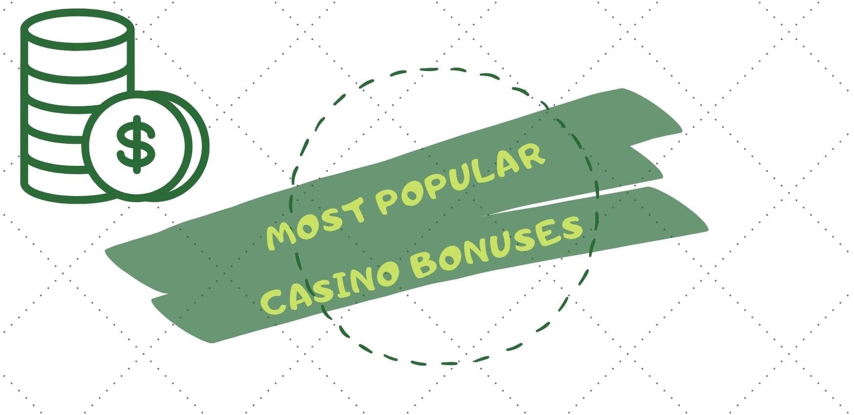 Most Popular Casino Bonuses